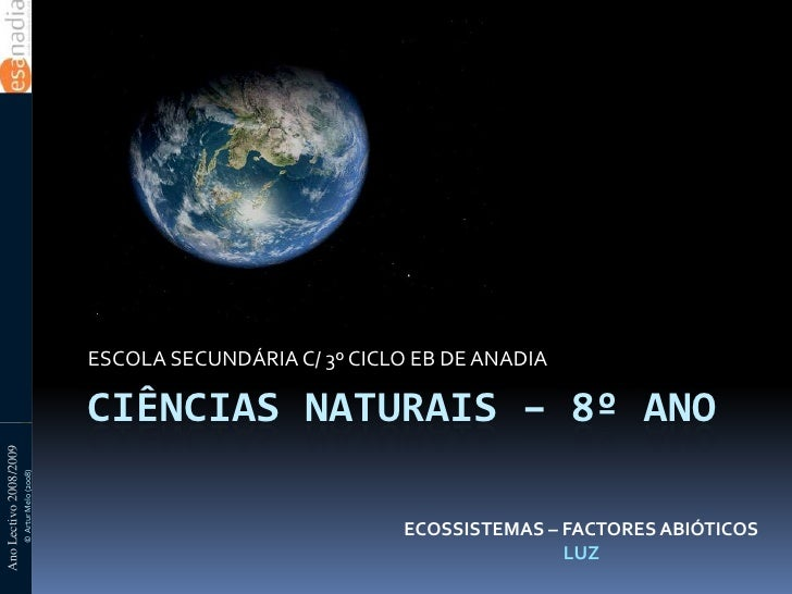 Ciências naturais – 8º ano<br />ECOSSISTEMAS – FACTORES ABIÓTICOS<br />LUZ<br />ESCOLA SECUNDÁRIA C/ 3º CICLO EB DE ANADIA...