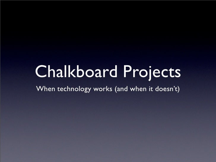Chalkboard Projects When technology works (and when it doesn't)
