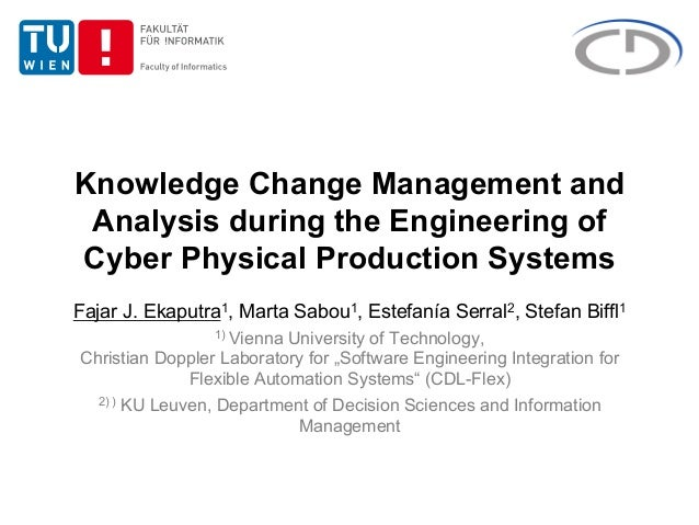 Knowledge Change Management and Analysis during the Engineering of Cyber Physical Production Systems Fajar J. Ekaputra1, M...