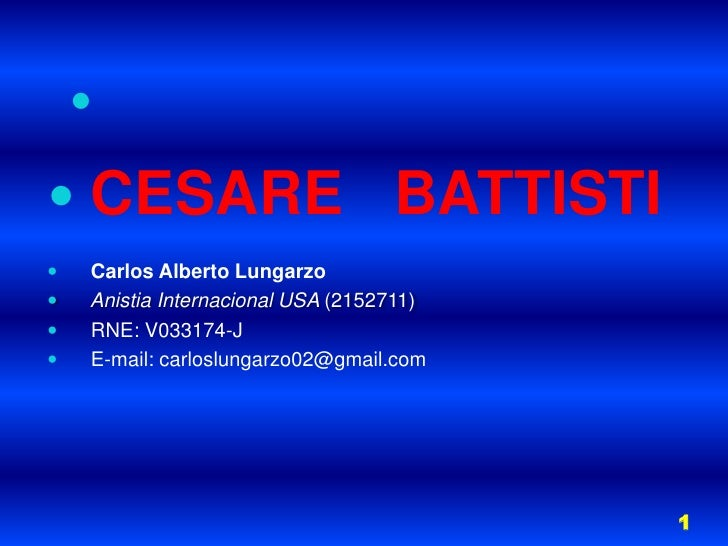 CESARE   BATTISTI<br />    Carlos Alberto Lungarzo<br />    Anistia Internacional USA (2152711)<br />    RNE: V033174-J<br...