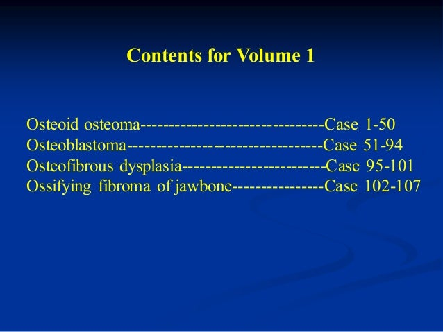 Contents for Volume 1Osteoid osteoma--------------------------------Case 1-50Osteoblastoma--------------------------------...