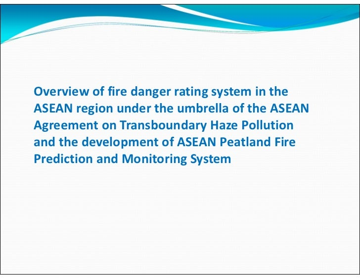 Overview of fire danger rating system in theASEAN region under the umbrella of the ASEANAgreement on Transboundary Haze Po...