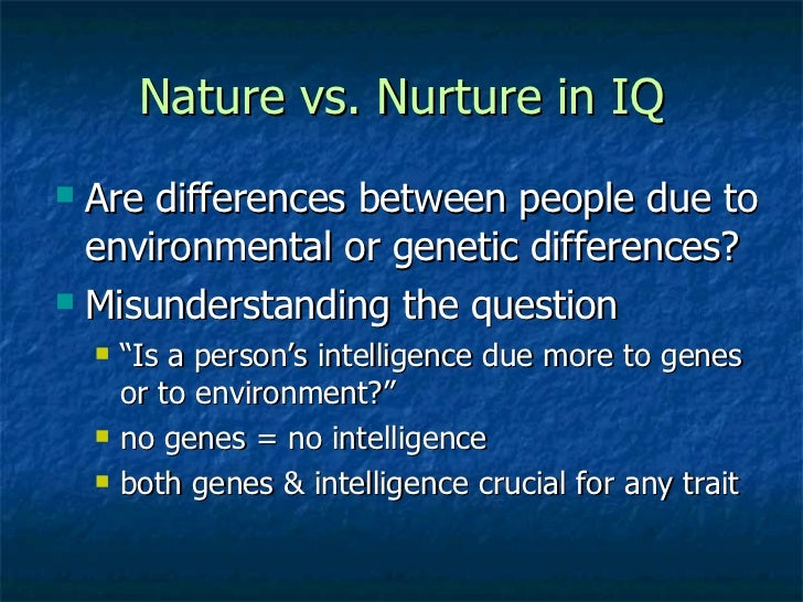 the question of hereditary and acquired nature of intelligence Exactly what constitutes intelligence, and to what extent it is genetic, are some of the most controversial questions in science but now a new study of nearly 80,000 people, published in nature.