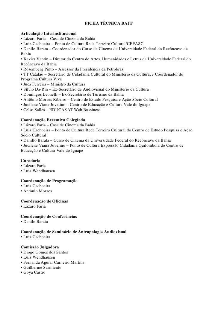 FICHA TÉCNICA BAFF  Articulação Interinstitucional • Lázaro Faria – Casa de Cinema da Bahia • Luiz Cachoeira – Ponto de Cu...