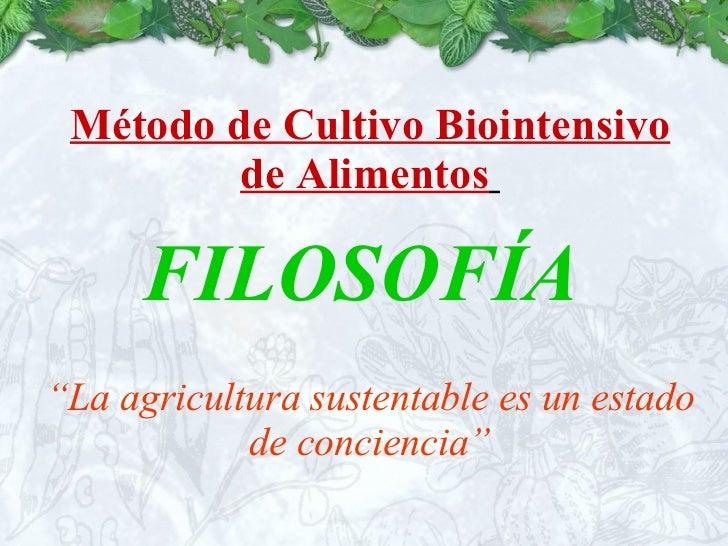 """Método de Cultivo Biointensivo de Alimentos   FILOSOFÍA   """" La agricultura sustentable es un estado de conciencia"""""""