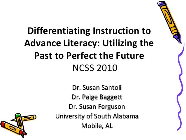 Differentiating Instruction to Advance Literacy: Utilizing the Past to Perfect the Future NCSS 2010 Dr. Susan Santoli Dr. ...