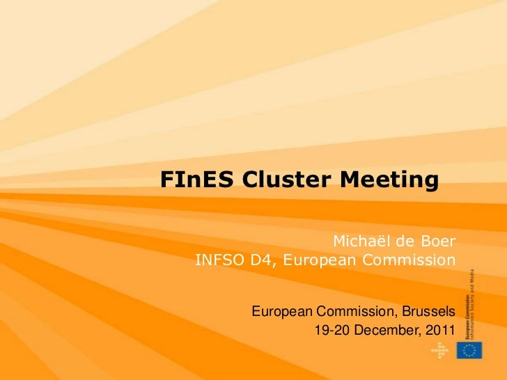 FInES Cluster Meeting                 Michaël de Boer  INFSO D4, European Commission        European Commission, Brussels ...