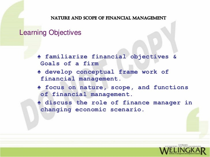 NATURE AND SCOPE OF FINANCIAL MANAGEMENTLearning Objectives     ♠ familiarize financial objectives &      Goals of a firm ...