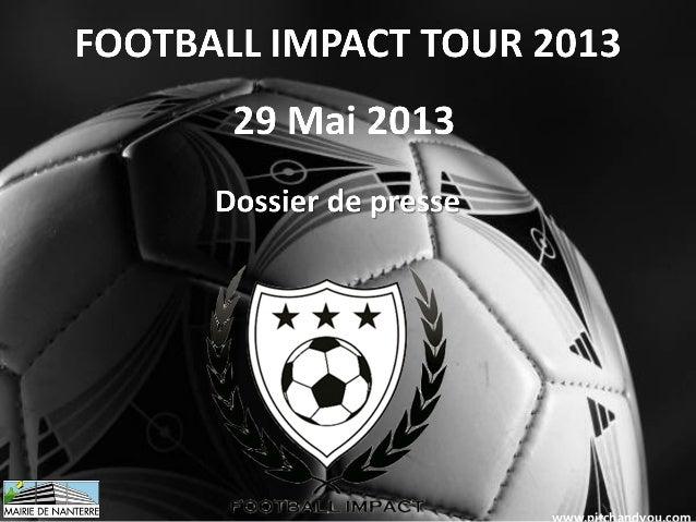 SommairePrésentation de Football Impact Tour 2013Concept du Football Impact Tour 2013Déroulement du tournoiLes animationsU...