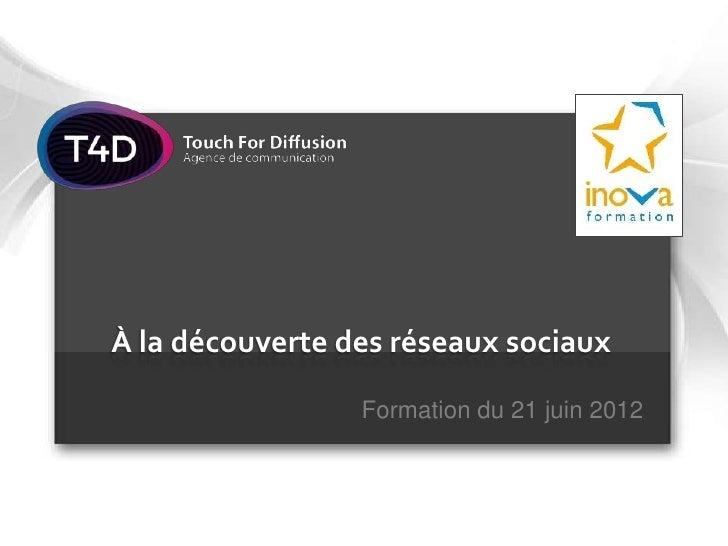 À la découverte des réseaux sociaux                 Formation du 21 juin 2012