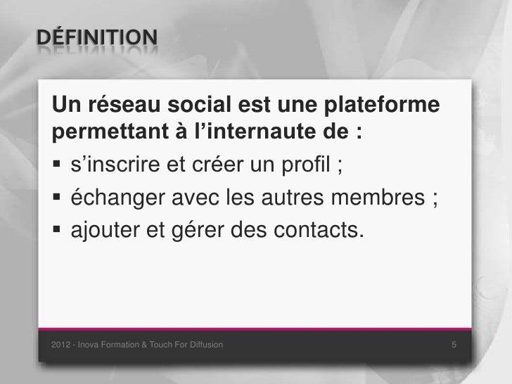 DÉFINITION Un réseau social est une plateforme permettant à l'internaute de :  s'inscrire et créer un profil ;  échanger...