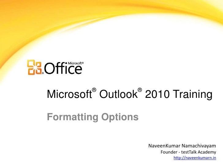 ®        ®Microsoft Outlook 2010 TrainingFormatting Options                     NaveenKumar Namachivayam                  ...