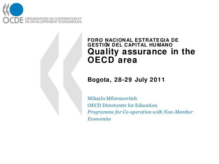 FORO NACIONAL ESTRATEGIA DE GESTIÓN DEL CAPITAL HUMANO Quality assurance in the OECD area Bogota, 28-29 July 2011 Mihaylo ...