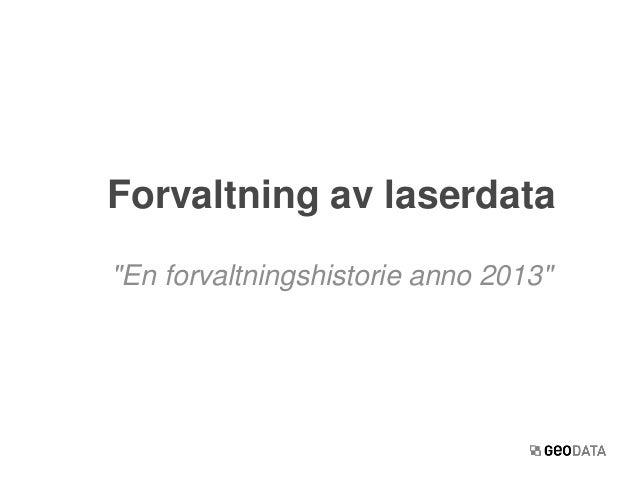 """""""En forvaltningshistorie anno 2013""""Forvaltning av laserdata"""