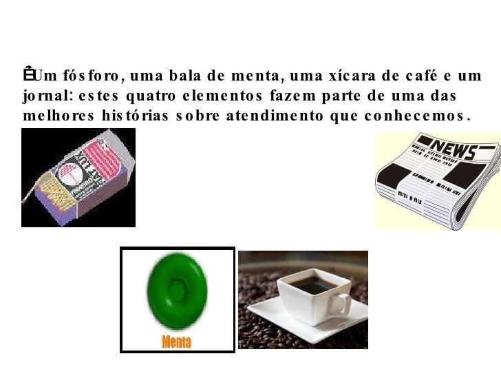 'Um fósforo, uma bala de menta, uma xícara de café e um jornal: estes quatro elementos fazem parte de uma das melhores h...