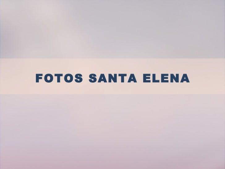 FOTOS SANTA ELENA