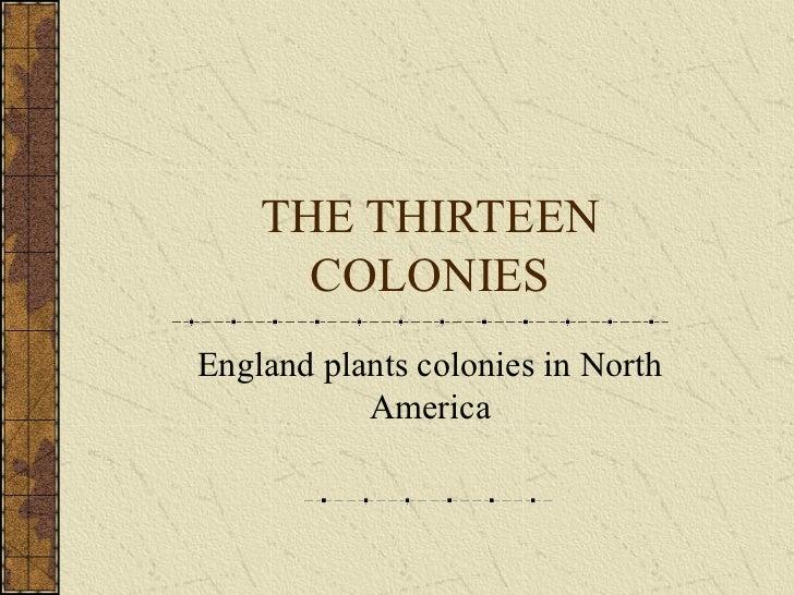 THE THIRTEEN      COLONIESEngland plants colonies in North           America