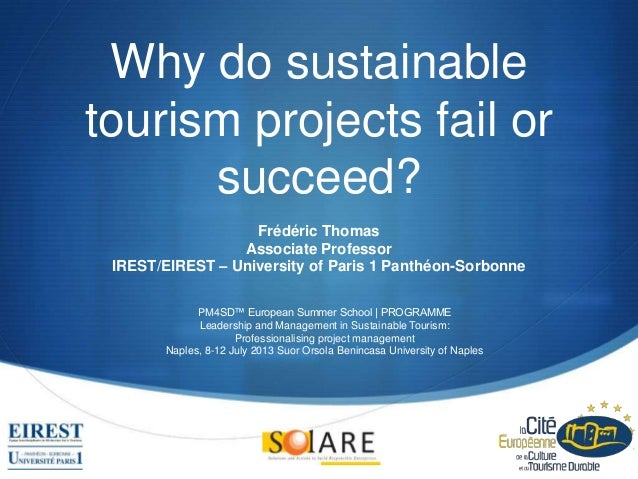 S Why do sustainable tourism projects fail or succeed? Frédéric Thomas Associate Professor IREST/EIREST – University of Pa...