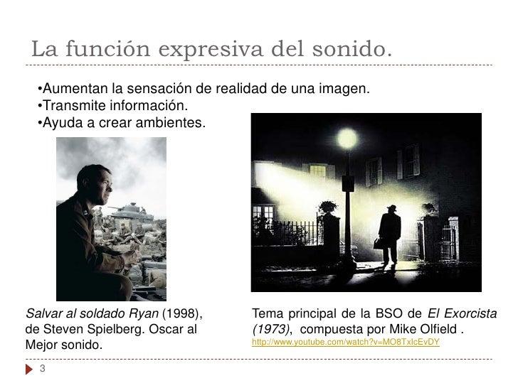 La función expresiva del sonido.   •Aumentan la sensación de realidad de una imagen.   •Transmite información.   •Ayuda a ...