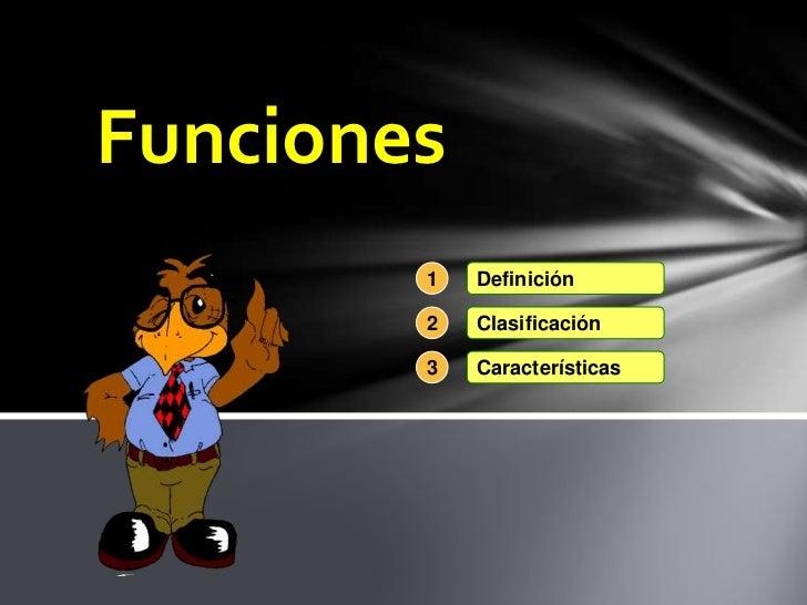 Funciones        1   Definición        2   Clasificación        3   Características