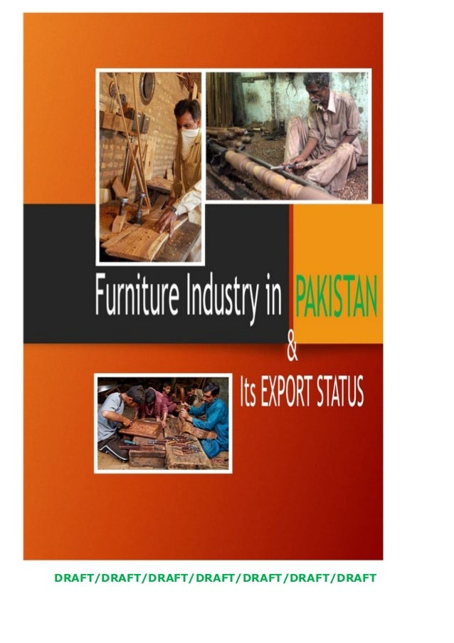 furniture industry in pakistan Pakistan is far behind in exports of furniture compared with our neighbouring countries like china, india, nepal, bangladesh and iran etc -- only because of supply chain obstacles, lack of modern tech.