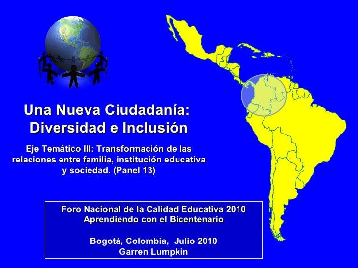 Una Nueva Ciudadanía:  Diversidad e Inclusión Eje Temático III: Transformación de las relaciones entre familia, institució...