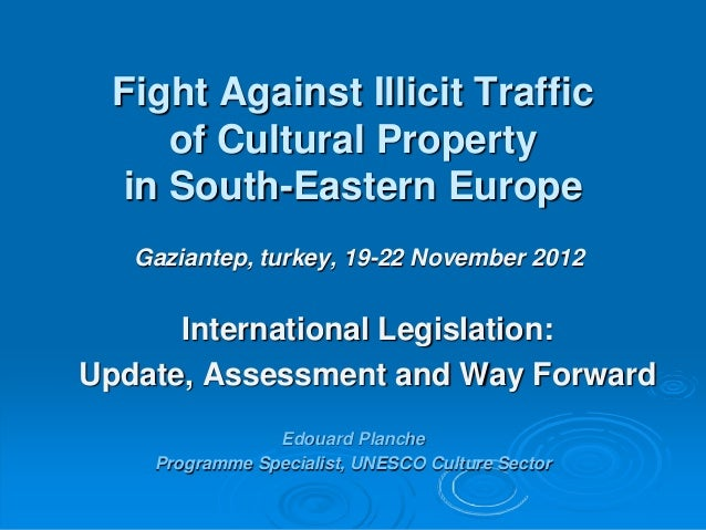 Fight Against Illicit Traffic    of Cultural Property in South-Eastern Europe   Gaziantep, turkey, 19-22 November 2012    ...