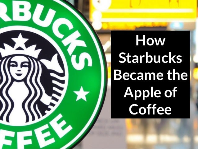 How Starbucks Became the Apple of Coffee