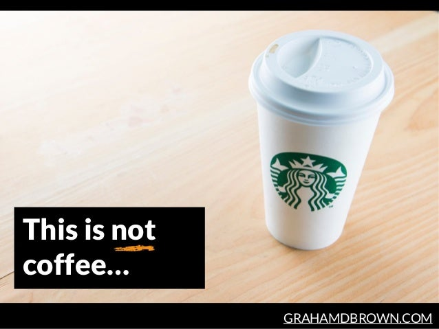 GRAHAMDBROWN.COM This is not coffee…