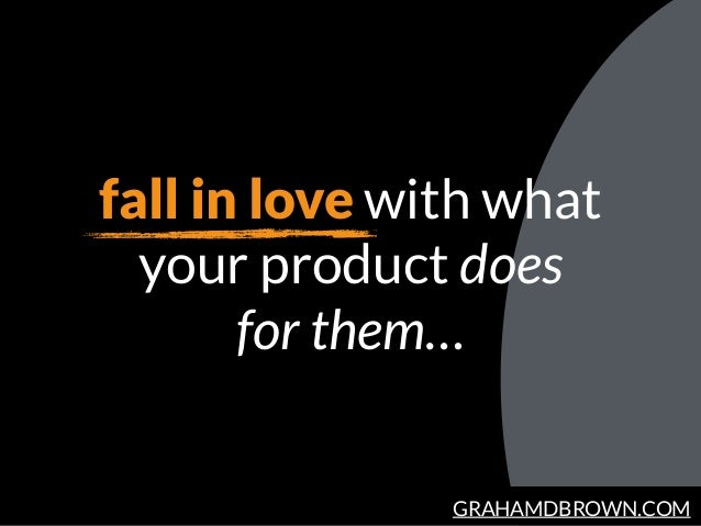 GRAHAMDBROWN.COM fall in love with what your product does for them…