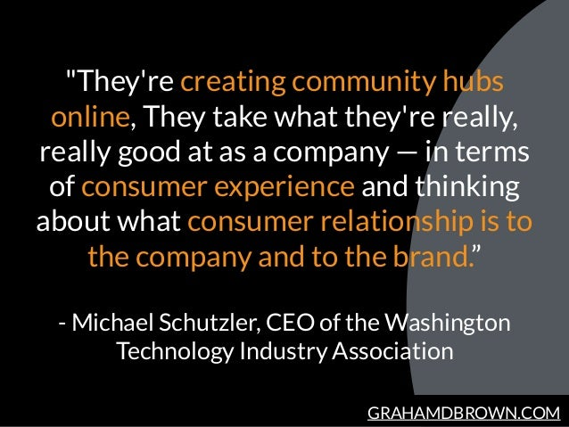 "GRAHAMDBROWN.COM ""They're creating community hubs online, They take what they're really, really good at as a company — in ..."