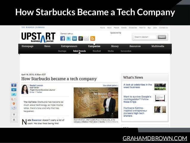 GRAHAMDBROWN.COM How Starbucks Became a Tech Company