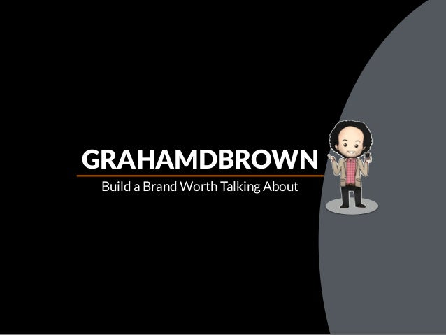Build a Brand Worth Talking About GRAHAMDBROWN