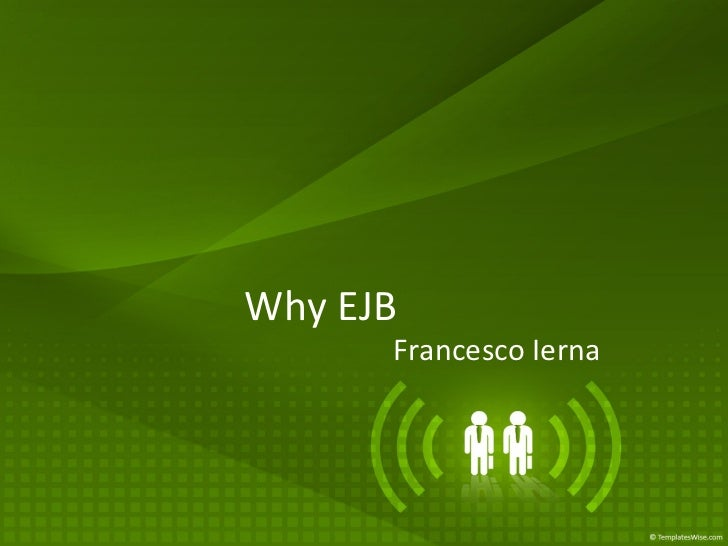 <ul>Why EJB </ul><ul>Francesco Ierna </ul>