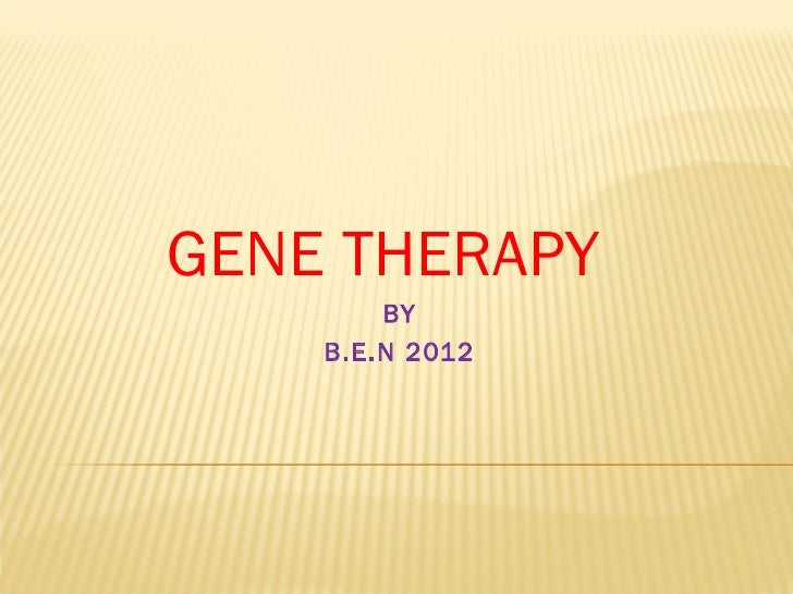 GENE THERAPY        BY    B.E.N 2012