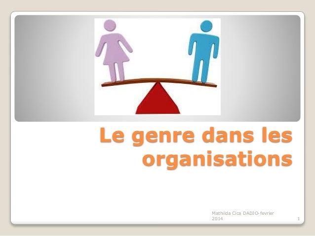 Le genre dans les organisations 1 Mathilda Cica DADJO-fevrier 2014