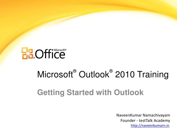 ®        ®Microsoft Outlook 2010 TrainingGetting Started with Outlook                      NaveenKumar Namachivayam       ...