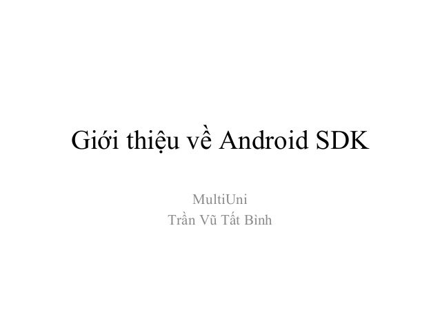 Giới thiệu về Android SDKMultiUniTrần Vũ Tất Bình