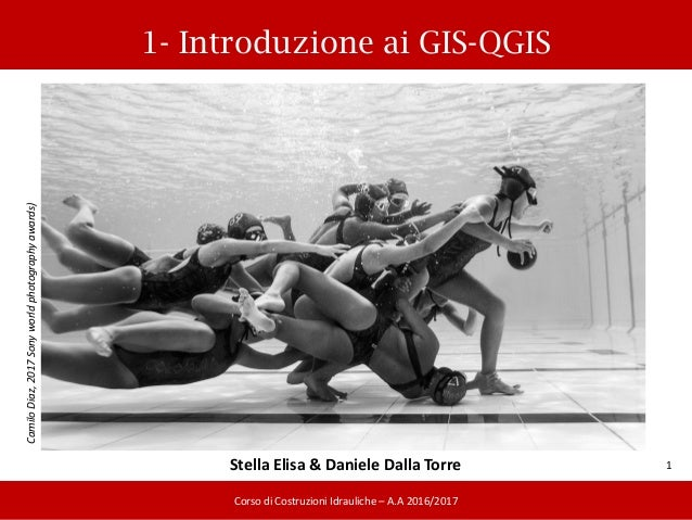 1- Introduzione ai GIS-QGIS 30/03/2017 1 Corso di Costruzioni Idrauliche – A.A 2016/2017 CamiloDiaz,2017Sonyworldphotograp...