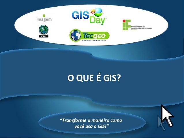 """Tecgeo """"Transforme a maneira como você usa o GIS!"""" O QUE É GIS?"""
