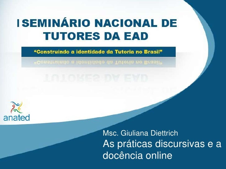 Msc. Giuliana Diettrich<br />As práticas discursivas e a docência online<br />
