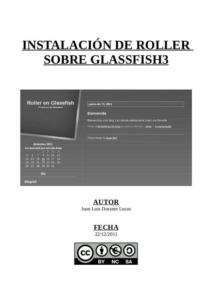 INSTALACIÓN DE ROLLER   SOBRE GLASSFISH3            AUTOR       Juan Luis Dorante Lucas            FECHA             22/12...