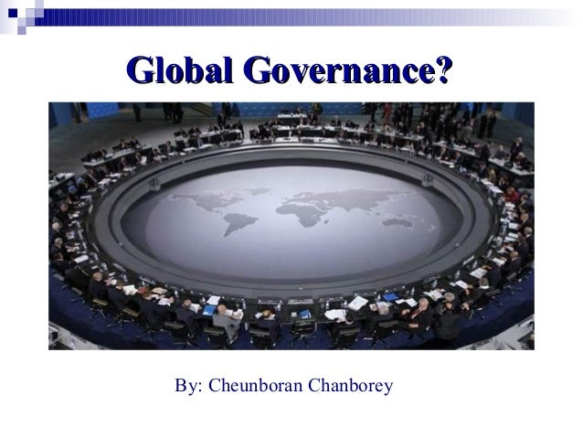 Global Governance?Global Governance?By: Cheunboran Chanborey