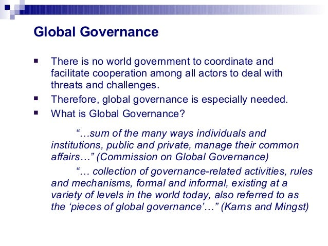 global governance play in globalisation Global governance: the world trade organization's contribution andrew d mitchell georgetown  global governance has traditionally focused on the management of public international  however, the globalization of an increasing number of socio-economic and environmental problems and improvements in technology have blurred the boundaries.