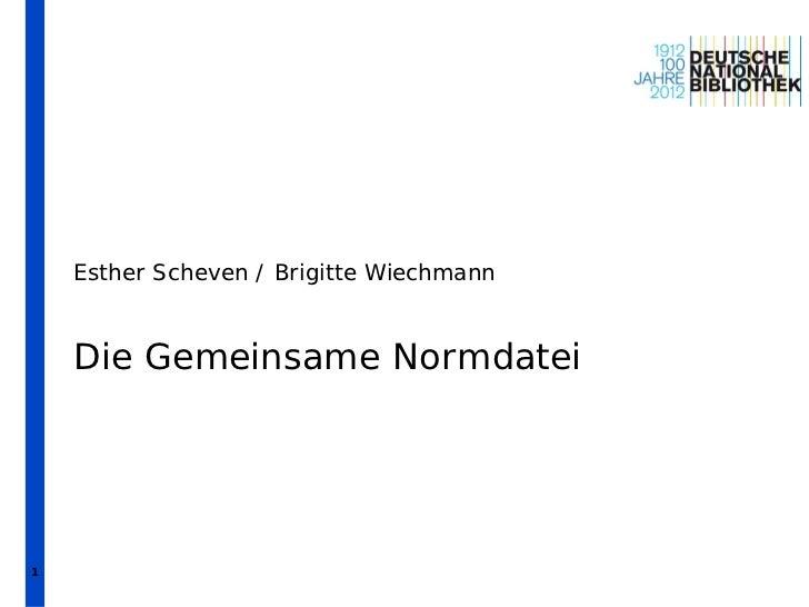Esther Scheven / Brigitte Wiechmann    Die Gemeinsame Normdatei1