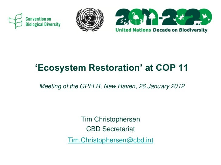 """""""Ecosystem Restoration"""" at COP 11Meeting of the GPFLR, New Haven, 26 January 2012             Tim Christophersen          ..."""