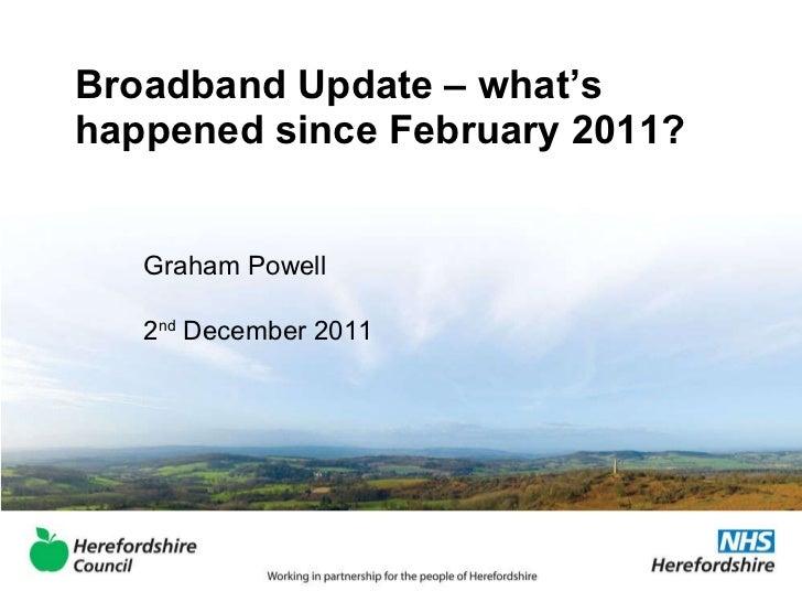 Broadband Update – what's happened since February 2011? Graham Powell 2 nd  December 2011