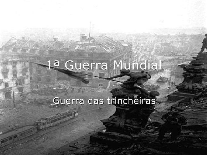 1ª Guerra Mundial Guerra das trincheiras