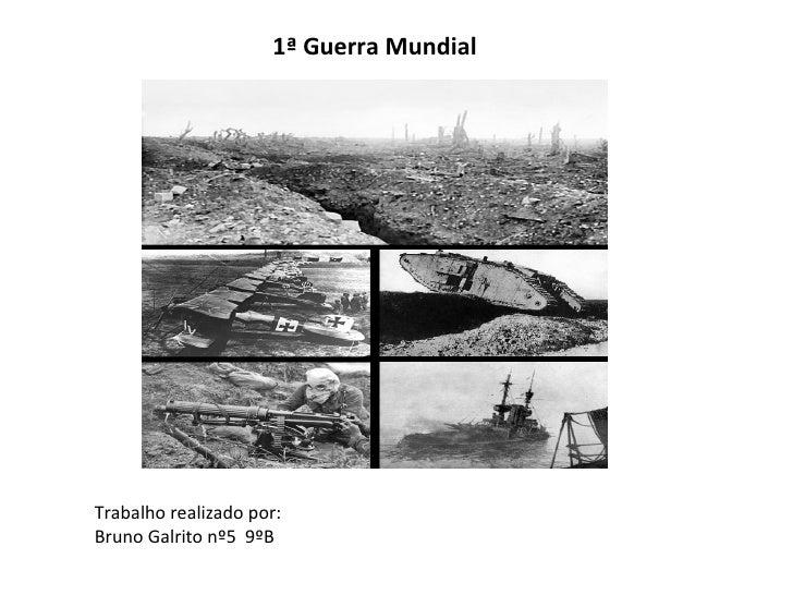 Trabalho realizado por: Bruno Galrito nº5  9ºB 1ª Guerra Mundial