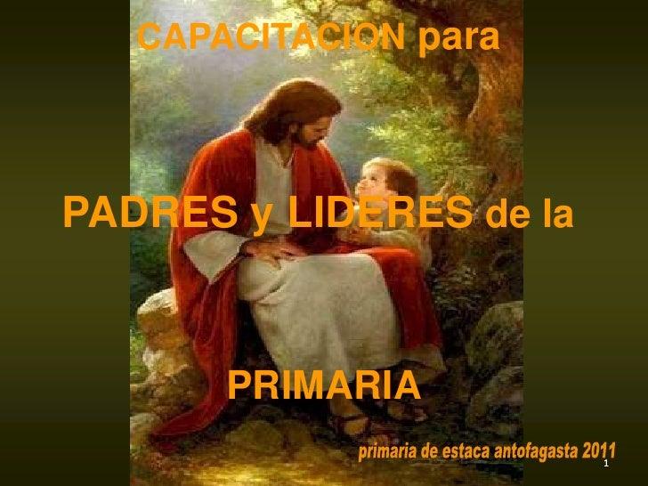 CAPACITACION paraPADRES y LIDERES de la       PRIMARIA         GUIA PARA PADRES   1